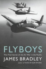 Flyboys : The Final Secret of the Air War in the Pacific - James Bradley