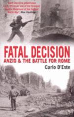 Fatal Decision : Anzio and the Battle for Rome - Carlo D'Este