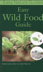 Easy Wild Food Guide : Easy Nature Guides - Neil Fletcher