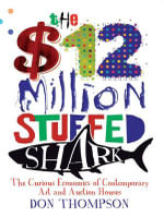 The $12 Million Stuffed Shark : The Curious Economics of Contemporary Art - Don Thompson