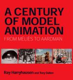 Century of Model Animation : From Melies to Aardman - Ray Harryhausen