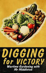 Digging for Victory : Mr Middleton's Famous Wartime Gardening Broadcasts - C. H. Middleton