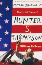 Outlaw Journalist : The Life and Times of Hunter S. Thompson - William McKeen