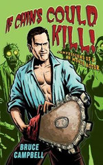 If Chins Could Kill : Confessions of a B Movie Actor - Bruce Campbell