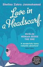 Love in a Headscarf : Muslim Woman Seeks the One - Shelina Zahra Janmohamed