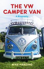The VW Camper Van : A Biography - Mike Harding