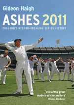 Ashes 2010-11 : England's Record-breaking Series Victory - Gideon Haigh