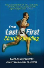 From Last to First : A Long-distance Runner's Journey from Failure to Success - Charlie Spedding