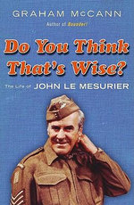 Do You Think That?s Wise : The Life of John Le Mesurier - Graham McCann