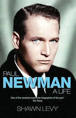 Paul Newman : A Life - Shawn Levy