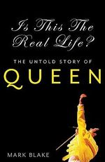 Is This the Real Life? : The Untold Story of Queen - Mark Blake