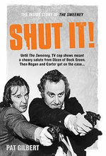 Shut It! : The Inside Story of the Sweeney - Pat Gilbert
