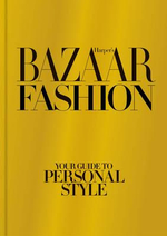 Harper's Bazaar Fashion : Your Guide to Personal Style - Lisa Armstrong
