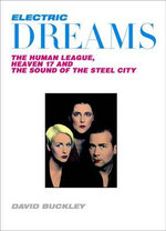 Electric Dreams : The Human League, Heaven 17 and the Sound of the Steel City - David Buckley