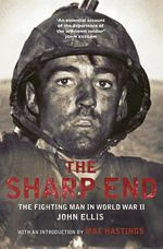 The Sharp End : The Fighting Man in World War II - John Ellis