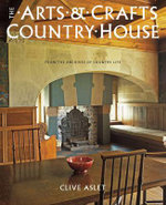 The Arts and Crafts Country House : From the Archives of Country Life - Clive Aslet