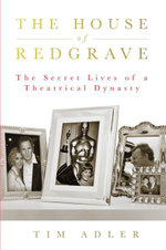 The House of Redgrave : The Lives of a Theatrical Dynasty - Tim Adler