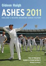 Ashes 2011 : England's Record-Breaking Series Victory - Gideon Haigh