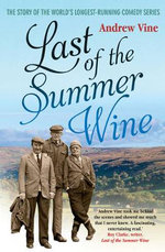 Last of the Summer Wine : The Inside Story of the World's Longest-running Comedy Programme - Andrew Vine