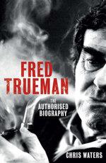 Fred Trueman : The Authorised Biography - Chris Waters