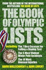 The Book of Olympic Lists : A Treasure-Trove of 116 Years of Olympic Trivia - David Wallechinsky