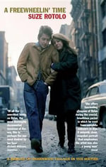 A Freewheelin' Time : A Memoir of Greenwich Village in the Sixties - Suze Rotolo