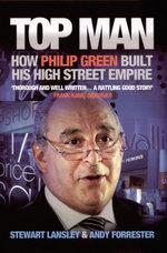 Top Man : How Philip Green Built His High Street Empire - Stewart Lansley