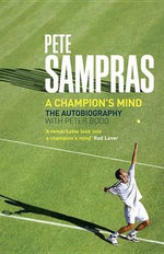 Pete Sampras : A Champion's Mind - Pete Sampras