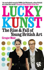 Lucky Kunst : The Rise and Fall of Young British Art - Gregor Muir