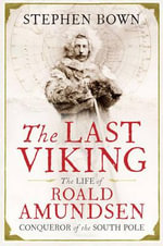 The Last Viking : The Extraordinary Life of Roald Amundsen - Stephen R. Bown