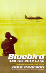 Bluebird and the Dead Lake : The Classic Account of How Donald Campbell Broke the World Land Speed Record - John Pearson