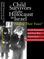 Child Survivors of the Holocaust in Israel : Social Dynamics and Post-War Experiences,