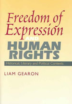 Freedom of Expression and Human Rights : Historical, Literary and Political Contexts - Liam Gearon