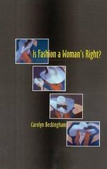 Is Fashion a Woman's Right? : The Thinking Womans Fashion Book - Carolyn Beckingham