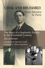 Vidal and His Family : From Salonica to Paris - The Story of a Sephardic Family in the Twentieth Century - Edgar Morin