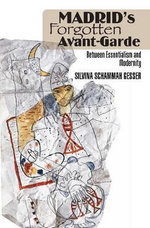 Madrid's Forgotten Avante-Garde : Between Essentialism and Modernity - Silvina Schammah Gesser