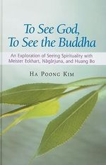 To See God, to See the Buddha : An Exploration of