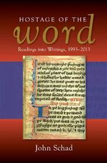 Hostage of the Word : Readings into Writings, 1993-2013 - John Schad