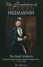 Foundations of Modern Freemasonry : The Grand Architects - Political Change & the Scientific Enlightenment, 1714-1740 - Ric Berman