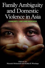 Family Ambiguity and Domestic Violence in Asia : Concept, Law and Process