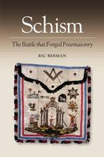 Schism : The Battle That Forged Freemasonry - Richard Berman