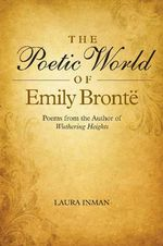 Poetic World of Emily Bronte : Poems from the Author of Wuthering Heights - Laura Inman