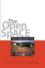 Open Space : Theatre as Opportunity for Living - Roger Grainger