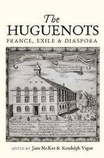 Huguenots : France, Exile & Diaspora