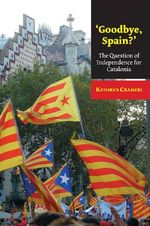 Goodbye, Spain? : The Question of Independence for Catalonia - Kathryn Crameri