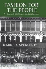 Fashion for the People : A History of Clothing at Marks & Spencer - Rachel Worth