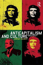 Anticapitalism and Culture : Radical Theory and Popular Politics - Jeremy Gilbert