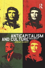 Anticapitalism and Culture : Radical Theory and Popular Politics :  Radical Theory and Popular Politics - Jeremy Gilbert