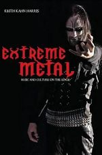 Extreme Metal : Music and Culture on the Edge - Keith Kahn-Harris