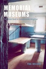 Memorial Museums : The Global Rush to Commemorate Atrocities - Paul Williams